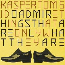 Kasper Tom 5 - I do admire things that are only what they are
